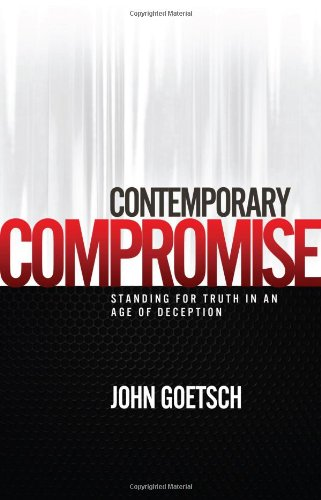 Contemporary Compromise: Standing for Truth in an Age of Deception: John Goetsch