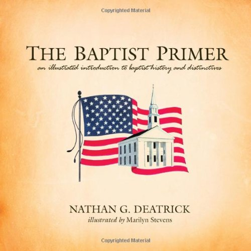 The Baptist Primer: An Illustrated Introduction to Baptist History and Distinctives: Nathan G. ...