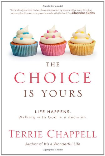 The Choice is Yours: Life Happens. Walking with God is a decision.: Terrie Chappell