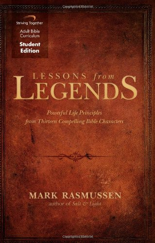 Lessons from Legends: Powerful Life Principles from: Mark Rasmussen