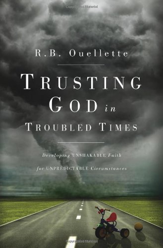 9781598941944: Trusting God in Troubled Times: Developing unshakable faith for unpredictable circumstances