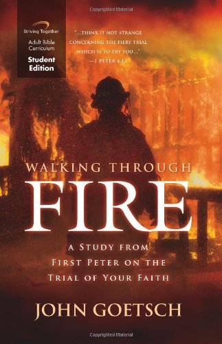 Walking Through Fire Curriculum (Student Edition): A Study from First Peter on the Trial of Your ...