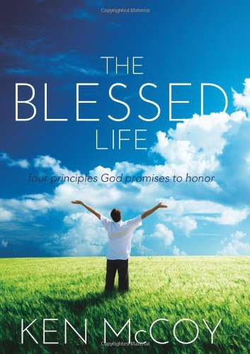 9781598941982: The Blessed Life: Four principals God promises to honor