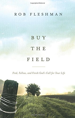 9781598943191: Buy the Field: Find, Follow, and Finish God's Call for Your Life
