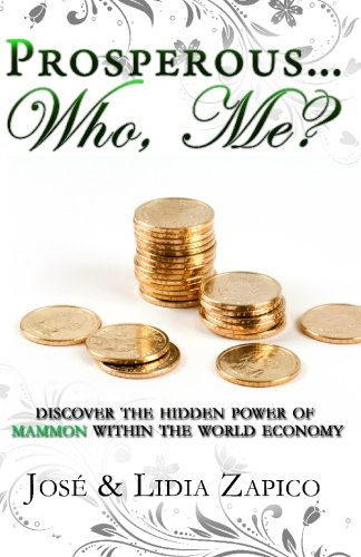Prosperous. Who, Me Discover the Hidden Power of Mammon Within the World Economy: Jose Zapico