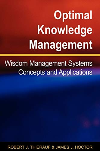 Optimal Knowledge Management: Wisdom Management Systems Concepts And Applications (N/A): James...