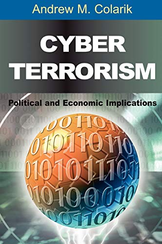 9781599040219: Cyber Terrorism: Political and Economic Implications