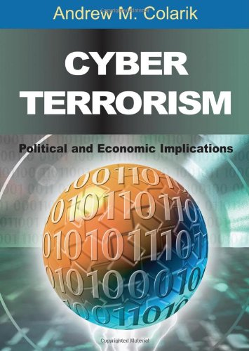 9781599040233: Cyber Terrorism: Political and Economic Implications 1st edition by Colarik, Andrew published by IGI Global [ Hardcover ]