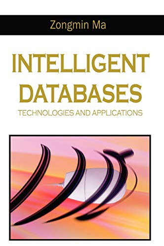 Intelligent Databases: Technologies and Applications: Zongmin Ma