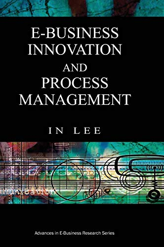 E-Business Innovation and Process Management (Advances in E-Business Research) (Advances in ...