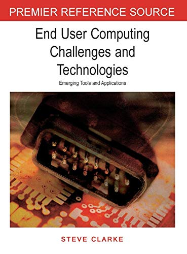 9781599042954: End User Computing Challenges and Technologies: Emerging Tools and Applications (Premier Reference Source)