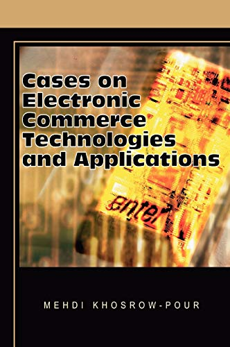 Cases on Electronic Commerce Technologies and Applications: Mehdi Khosrow-Pour