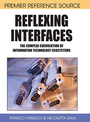 Reflexing Interfaces: The Complex Coevolution of Information Technology Ecosystems (Hardback)