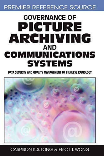 9781599046723: Governance of Picture Archiving and Communications Systems: Data Security and Quality Management of Filmless Radiology