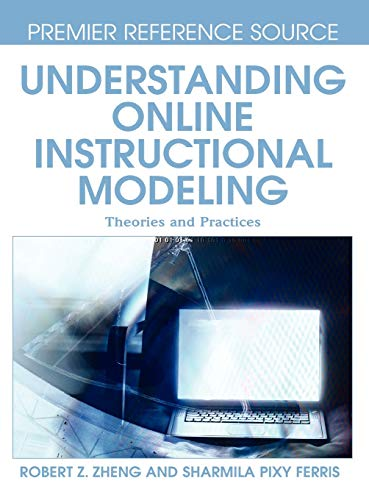 Understanding Online Instructional Modeling: Theories and Practices (Premier Reference Source) [...