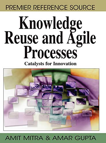 9781599049212: Knowledge Reuse and Agile Processes: Catalysts for Innovation