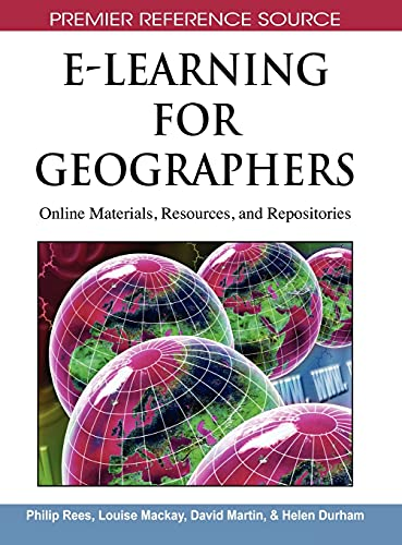 E-Learning for Geographers: Online Materials, Resources, and: Philip Rees; Editor-Louise