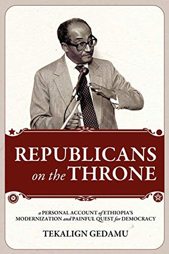 9781599070476: Republicans on the Throne: A Personal Account of Ethiopia's Modernization and Painful Quest for Democracy