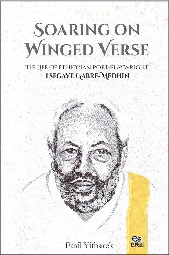 9781599070568: Soaring On Winged Verse, The Life of Ethiopian Poet-Playwright Tsegaye Gabre-Medhin