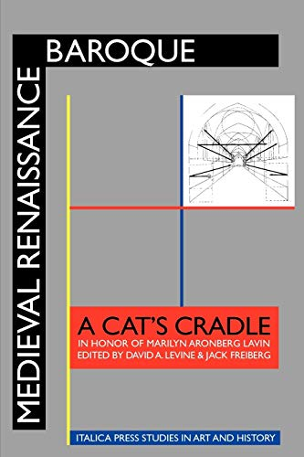 Medieval Renaissance Baroque: A Cat's Cradle in Honor of Marilyn Aronberg Lavin (Italica Press Studies in Art & History) (1599101300) by David A. Levine; Jack Freiberg