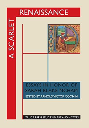A Scarlet Renaissance: Essays in Honor of Sarah Blake McHam (Italica Press Studies in Art & ...
