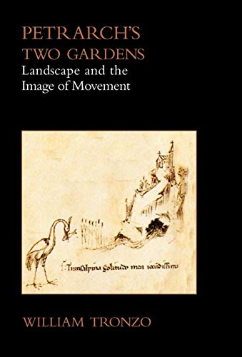 Petrarch's Two Gardens: Landscape and the Image of Movement: William Tronzo