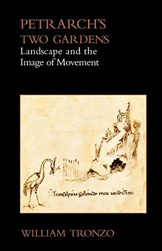 Petrarchs Two Gardens: Landscape and the Image of Movement: William Tronzo