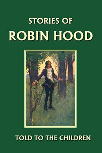 Stories of Robin Hood Told to the Children (Yesterday's Classics): Marshall, H. E.