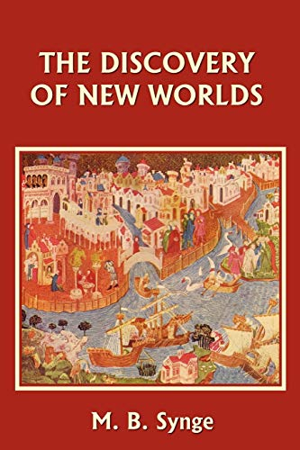 The Discovery of New Worlds (Yesterday's Classics): M. B. Synge;