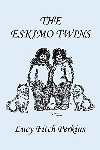 The Eskimo Twins, Illustrated Edition (Yesterday's Classics): Perkins, Lucy Fitch