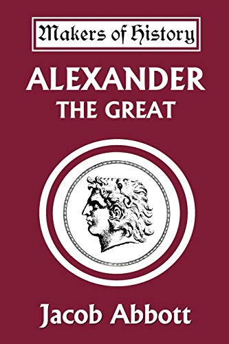 9781599151328: Alexander the Great (Yesterday's Classics) (Makers of History)