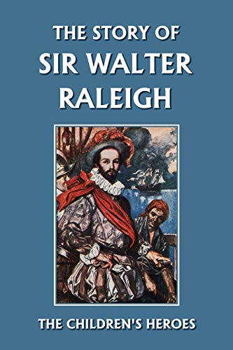 9781599152165: The Story of Sir Walter Raleigh (Yesterday's Classics) (The Children's Heroes Series)