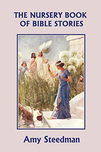 The Nursery Book of Bible Stories (Yesterday's Classics): Steedman, Amy