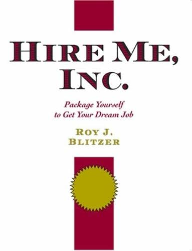 Hire Me, Inc.: Package Yourself to Get: Blitzer, Roy J.