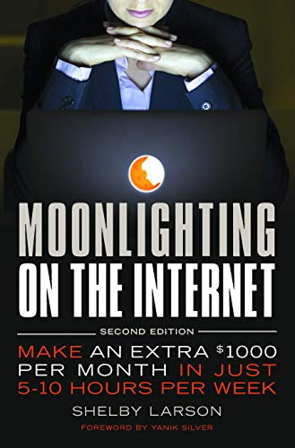 9781599181578: Moonlighting on the Internet: Five World Class Experts Reveal Proven Ways to Make and Extra Paycheck Online Each Month: 5 World-class Experts Reveal Proven Ways to Make Extra Cash