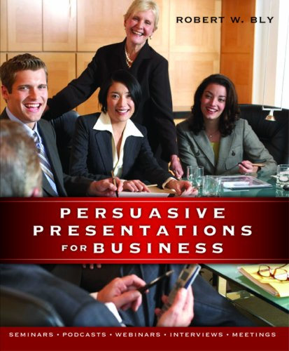 Persuasive Presentations for Business: Bly, Robert