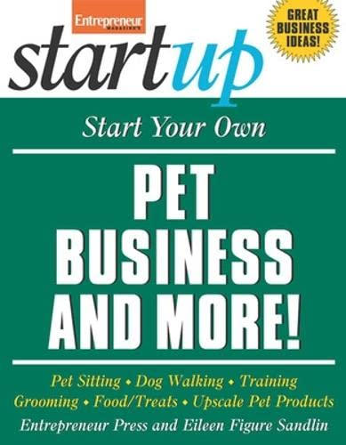 9781599181868: Start Your Own Pet Business and More: Pet Sitting, Dog Walking, Training, Grooming, Food/Treats, Upscale Pet Products (StartUp Series)