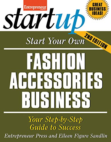 Start Your Own Fashion Accessories Business (StartUp Series) 9781599182704 Design Your Future in Fashion! A billion-dollar industry, fashion accessories offer a world of business possibilities for stylish entrep