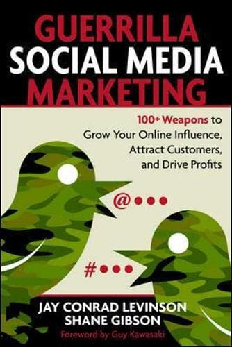 9781599183831: Guerrilla Social Media Marketing: 100+ Weapons to Grow Your Online Influence, Attract Customers, and Drive Profits
