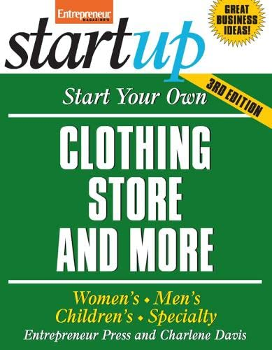 Start Your Own Clothing Store and More: Women's, Men's, Children's, Specialty (...