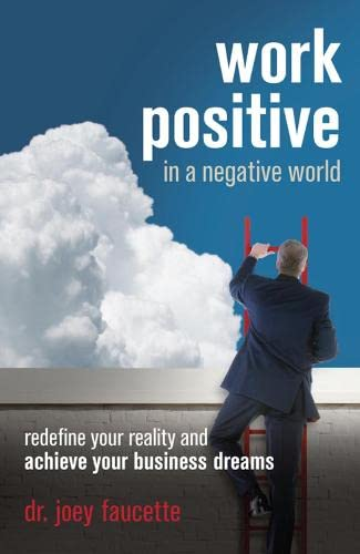Work Positive in a Negative World: Redefine: Joey Faucette