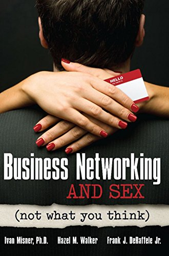 Business Networking and Sex: Not What You: Ivan Misner, Hazel