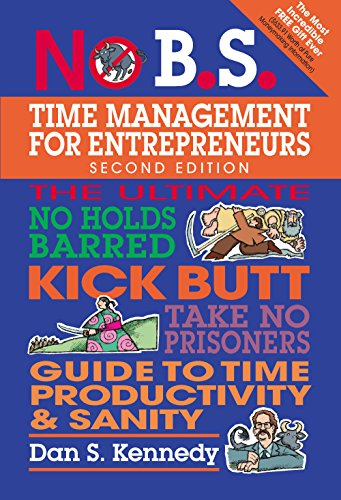 9781599185095: No B.S. Time Management for Entrepreneurs: The Ultimate No Holds Barred Kick Butt Take No Prisoners Guide to Time Productivity and Sanity
