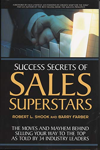 9781599185149: Success Secrets of Sales Superstars: The Moves and Mayhem Behind Selling Your Way to the Top As Told By 34 Industry Leaders