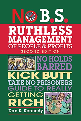 9781599185408: No B.S. Ruthless Management of People and Profits: No Holds Barred, Kick Butt, Take-No-Prisoners Guide to Really Getting Rich