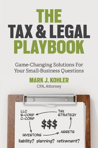 The Tax and Legal Playbook: Game-Changing Solutions: Kohler, Mark J.