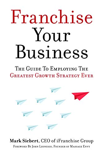 9781599185811: Franchise Your Business: The Guide to Employing the Greatest Growth Strategy Ever