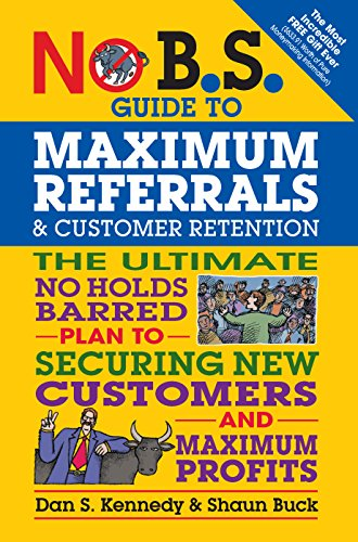 No B.S. Guide to Maximum Referrals and: Kennedy, Dan S.;