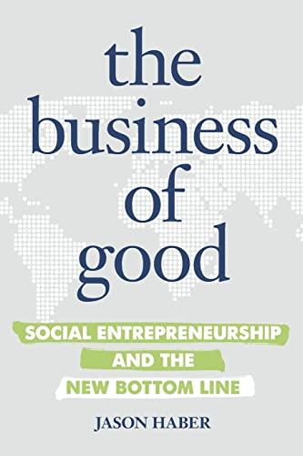 9781599185866: The Business of Good: Social Entrepreneurship and the New Bottom Line