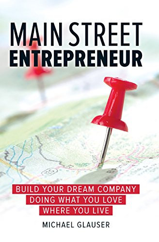 9781599185903: Main Street Entrepreneur: Build Your Dream Company Doing What You Love Where You Live